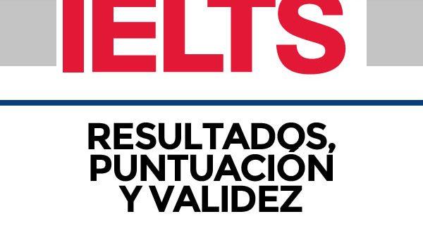 IELTS: resultados, puntuación y validez