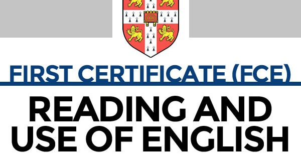 First Certificate (FCE): Reading and Use of English