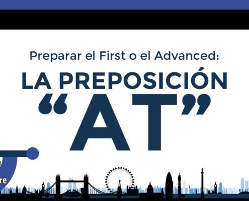 """Preparar el First o el Advanced: La preposición """"AT"""""""