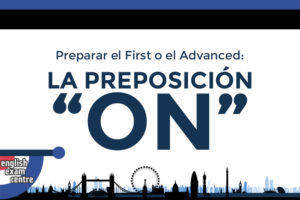 "Preparar el First o el Advanced: La preposición ""ON"""